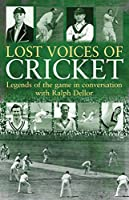 Lost Voices of Cricket: Legends of the game in conversation with Ralph Dellor