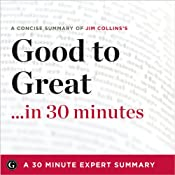 Summary: Good to Great...in 30 Minutes - A Concise Summary of Jim Collins' Best-Selling Book: 30-Minute Expert Summaries | [30 Minute Expert Summaries]