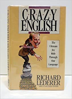 english is a crazy language essay by richard lederer Richard lederer richard lederer is the author of more than 30 books about language, history, and humor, including his best-selling anguished english series and his current book, presidential triviahe has been profiled in magazines as diverse as the new yorker, people, and the national enquirer and frequently appears on radio as a commentator on language.