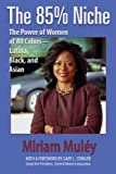 The 85% Niche: The Power of Women of All Colors--Latina, Black, and Asian