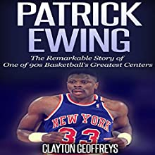 Patrick Ewing: The Remarkable Story of One of 90s Basketball's Greatest Centers (       UNABRIDGED) by Clayton Geoffreys Narrated by David L. Stanley