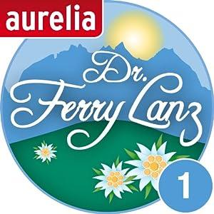 Dr. Ferry Lanz - Der Arzt vom Wilden Kaiser 1 Hörbuch