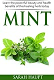 Mint: Learn The Powerful Beauty and Health Benefits of this Healing Herb Today
