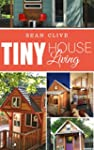 Tiny House Living: Amazing Tips and S...