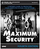 Maximum Security: A Hacker's Guide to Protecting Your Computer Systems and Network, 4th Edition (Book and CD-ROM)