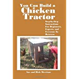 You Can Build a Chicken Tractor: Step-by-Step Instructions For Beginners, Experts and  Everyone In Between ~ Sue Merriam