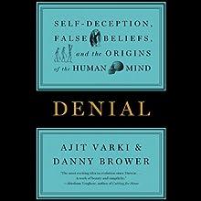 Denial: Self-Deception, False Beliefs, and the Origins of the Human Mind | Livre audio Auteur(s) : Ajit Varki, Danny Brower Narrateur(s) : Bob Walter