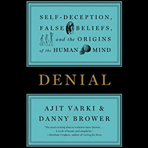 Denial: Self-Deception, False Beliefs, and the Origins of the Human Mind | [Ajit Varki, Danny Brower]