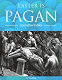 Easter is Pagan And Other Fables