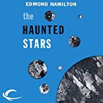 The Haunted Stars: Interstellar Patrol, Book 4 (       UNABRIDGED) by Edmond Hamilton Narrated by James C. Lewis