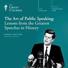 The Art of Public Speaking: Lessons from the Greatest Speeches in History Lecture by  The Great Courses, John R. Hale Narrated by Professor John R. Hale
