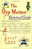 The Hip Mama Survival Guide: Advice From the Trenches On: Pregnancy,Childbirth,Cool Names,Clueless Doctors,Potty Training,Toddler (0786882328) by Ariel Gore