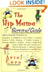 The Hip Mama Survival Guide: Advice f...