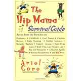 The Hip Mama Survival Guide: Advice from the Trenches on Pregnancy, Childbirth, Cool Names, Clueless Doctors, Potty Training, and Toddler Avengers ~ Ariel Gore