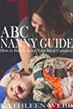 ABC Nanny Guide: How to Find and Keep Your Ideal Caregiver