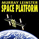 Space Platform Audiobook by Murray Leinster Narrated by Harry Shaw