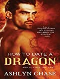 Ashlyn Chase How to Date a Dragon (Flirting with Fangs Trilogy)