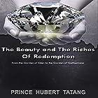 The Beauty and the Riches of Redemption: From the Garden of Eden to the Garden of Gethsemane Hörbuch von Prince Hubert Tatang Gesprochen von: Andrew DeMario