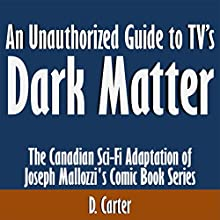 An Unauthorized Guide to TV's 'Dark Matter': The Canadian Sci-Fi Adaptation of Joseph Mallozzi's Comic Book Series (       UNABRIDGED) by D. Carter Narrated by Kevin Kollins