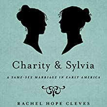Charity and Sylvia (       UNABRIDGED) by Rachel Hope Cleves Narrated by Kristin Kalbli