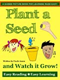 Plant a Seed and Watch it Grow! (Perfect for 2-6 Year Olds: FREE Coloring Book, Games, and More!) (Easy Reading - Easy Learning)