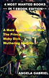 4 MOST WANTED BOOKS: A Maid and a Million Men, The Prince, Moby Dick, Wuthering Heights