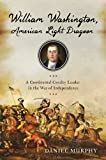 William Washington, American Light Dragoon: A Continental Cavalry Leader in the War of Independence