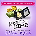 Dropping the Dime: Miranda Vaughn Mysteries, Book 2 Audiobook by Ellie Ashe Narrated by Teri Schnaubelt