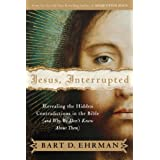 Jesus, Interrupted: Revealing the Hidden Contradictions in the Bible (And Why We Don't Know About Them)by Bart D. Ehrman