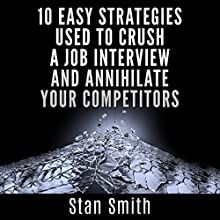 10 Easy Strategies Used to Crush a Job Interview and Annihilate Your Competitors (       UNABRIDGED) by Stan Smith Narrated by Jim D. Johnson