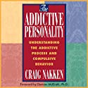 The Addictive Personality: Understanding the Addictive Process and Compulsive Behavior, Second Edition (       UNABRIDGED) by Craig Nakken Narrated by Fred Sanders