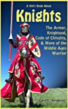 A Kids Book About Knights: The Armor, Knighthood, Code of Chivalry, & More of the Middle Ages Warrior
