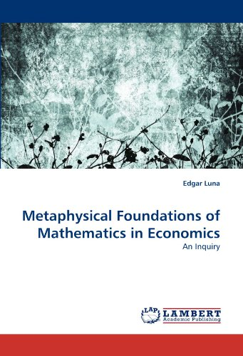 Metaphysical Foundations of Mathematics in Economics: An Inquiry