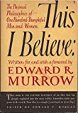 This I Believe: the Personal Philosophies of One Hundred Throughtful Men and Women