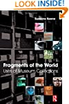 Fragments of the World: Uses of Museu...