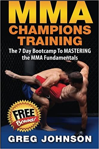MMA Champions Training: The 7 Day Bootcamp To MASTERING the MMA Fundamentals written by Greg Johnson