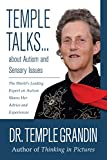 Temple Talks about Autism and Sensory Issues: The World's Leading Expert on Autism Shares Her Advice and Experiences
