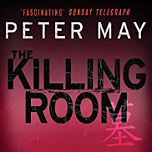 The Killing Room: The China Thrillers, Book 3 (       UNABRIDGED) by Peter May Narrated by Peter Forbes
