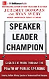 img - for Speaker, Leader, Champion: Succeed at Work Through the Power of Public Speaking book / textbook / text book