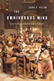 "John S. Allen, ""The Omnivorous Mind: Our Evolving Relationship to Food"" (Harvard University Press, 2012)"