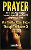 img - for Prayer: Win The War Room Battle Through The Power Of Prayer!: How To Pray, Pray Through And Experience Answered Prayers That Will Change Your Life Forever book / textbook / text book