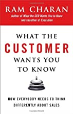By Ram Charan What the Customer Wants You to…