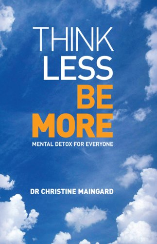Think Less Be More:Mental Detox for Everyone