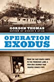 Operation Exodus: From the Nazi Death Camps to the Promised Land: A Perilous Journey That Shaped Israel's Fate (0312569939) by Thomas, Gordon