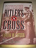 Hitlers Cross: The Revealing Story of How the Cross of Christ Was Used As a Symbol of the Nazi Agenda