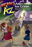 img - for Heroes A2Z #1: Alien Ice Cream (Heroes A to Z, A Funny Chapter Book Series For Kids) book / textbook / text book