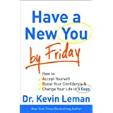 Have a New You by Friday: How to Accept Yourself, Boost Your Confidence & Change Your Life in 5 Days ~ Kevin Leman