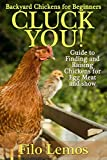 Raising Chickens for Beginners: Guide to Finding and Raising Chickens for Egg Meat and Show