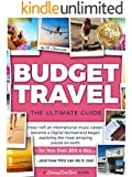 BUDGET TRAVEL - The Ultimate Guide: How I left an international music career, became a Digital Nomad and began exploring the most amazing places on earth - for less than $50 a day....and how YOU can