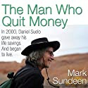 The Man Who Quit Money (       UNABRIDGED) by Mark Sundeen Narrated by Grover Gardner